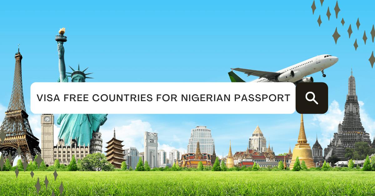 47 Visa Free Countries For Nigerian Passport Holders