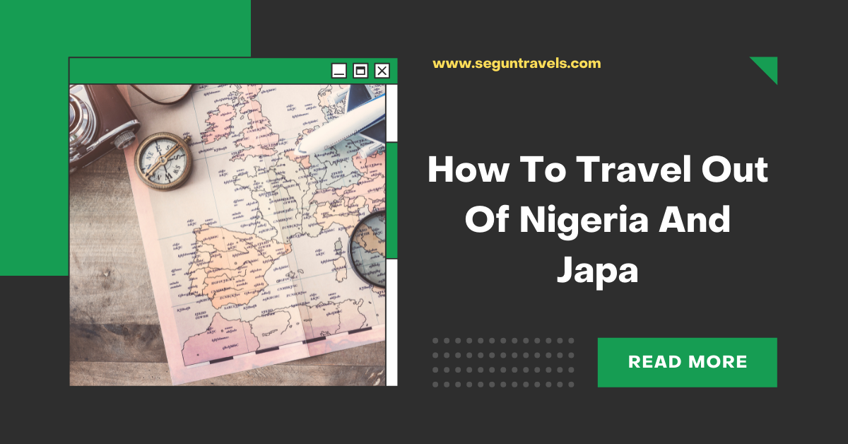 How To Travel Out Of Nigeria And Japa [MUST READ]